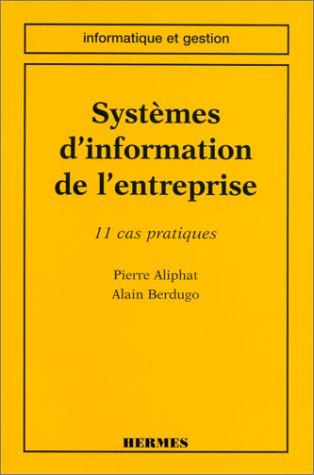 Systèmes d'information de l'entreprise : 11 cas pratiques par P Aliphat, A Berdugo