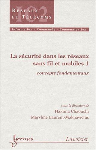 La sécurité dans les réseaux sans fil et mobiles Pack en 3 volumes : Tome 1, Concepts fondamentaux ; Tome 2, Technologies du marché ; Tome 3, Technologies émergentes