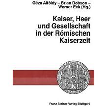 Kaiser, Heer und Gesellschaft in der Römischen Kaiserzeit: Gedenkschrift für Eric Birley (Heidelberger althistorische Beiträge und epigraphische Studien (HABES), Band 31)