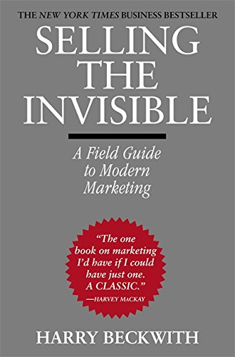 Selling The Invisible: A Field Guide to Modern Marketing por Harry Beckwith