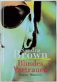 Blindes Vertrauen: Amazon.de: Sandra Brown: Bücher