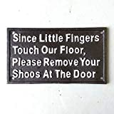 Since Little Fingers Touch Our Floor, Please Remove Your Shoes At The Door Cast Iron Sign / Plaque for outdoor or indoor use