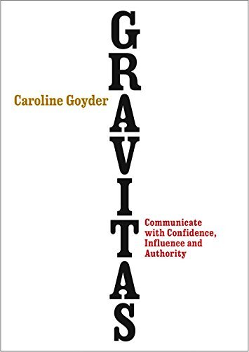 Gravitas: Communicate with Confidence, Influence and Authority: Written by Caroline Goyder, 2014 Edition, Publisher: Vermilion [Paperback]