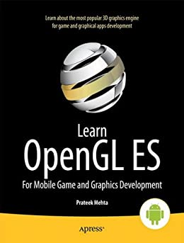 Learn OpenGL ES: For Mobile Game and Graphics Development by [Mehta, Prateek]