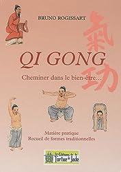 Qi Gong : Cheminer dans le bien-être. Matière pratique et recueil de formes traditionnelles