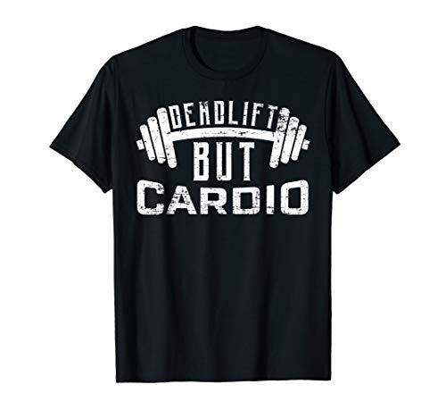 Deadlift But Cardio Funny Fitness T-Shirt