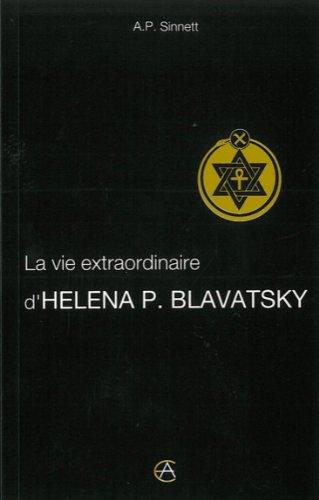 La vie extraordinaire de Héléna P. Blavatsky par A. P. Sinnett