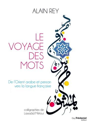 Le voyage des mots : De l'Orient arabe et persan vers la langue franaise