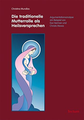 Die traditionelle Mutterrolle als Heilsversprechen: Argumentationsanalyse am Beispiel von Eva Herman und Christa Meves