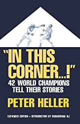In This Corner . . . !: Forty-two World Champions Tell Their Stories by Peter Heller (1994-08-22)