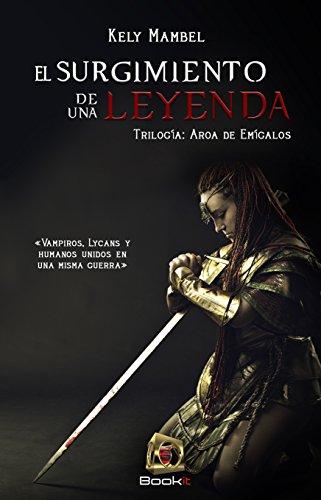 El surgimiento de una leyenda (Trilogía Aroa de Emígalos nº 1) por Kely Mambel