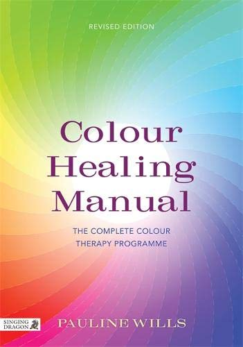 Colour Healing Manual: The Complete Colour Therapy Programme por Pauline Wills
