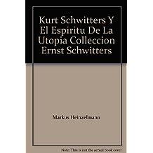 Kurt Schwitters y el espíritu de la utopía