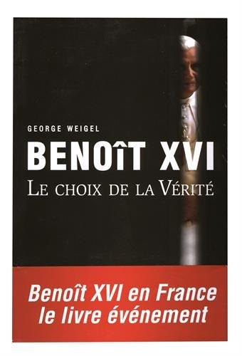 Benoît XVI : Le choix de la Vérité par George Weigel
