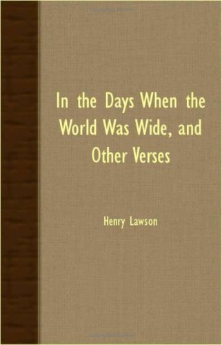 In The Days When The World Was Wide, And Other Verses by Henry Lawson (2007-10-29)