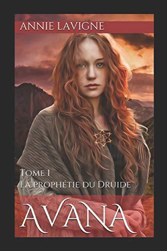 Avana: Tome 1 La prophétie du Druide par Annie Lavigne