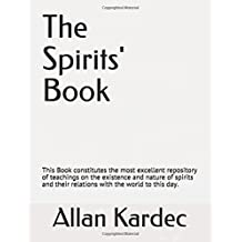 The Spirits' Book: This Book constitutes the most excellent repository of teachings on the existence and nature of spirits and their relations with the world to this day.