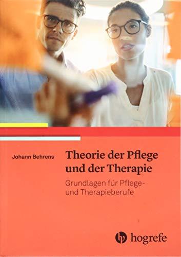 Theorie der Pflege und der Therapie: Grundlagen für Pflege- und Therapieberufe