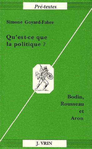 Qu'est ce que la politique ? : Bodin, Rousseau et Aron