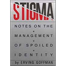 Stigma: Notes on the Management of Spoiled Identity: Notes on the Management of a Spoiled Identity