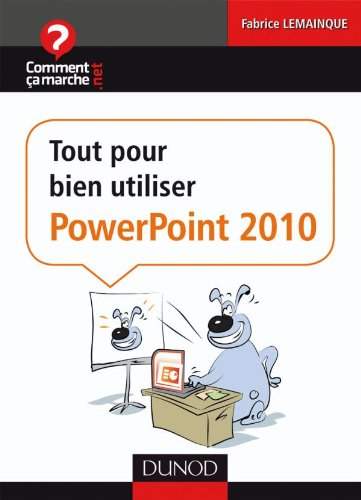 Tout pour bien utiliser PowerPoint 2010 par Fabrice Lemainque