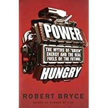 Power Hungry: The Myths of Green Energy and the Real Fuels of the Future by Robert Bryce (2010-04-27)