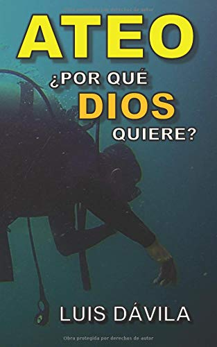 Ateo: ¿Por qué Dios quiere? por Luis Dávila