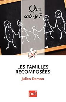 Les familles recomposées: « Que sais-je ? » n° 3937 par [DAMON, Julien]