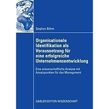 Organisationale Identifikation als Voraussetzung für eine erfolgreiche Unternehmensentwicklung: Eine wissenschaftliche Analyse mit Ansatzpunkten für das Management (German Edition)