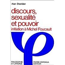 Discours, sexualite et pouvoir : Initiation à Michel Foucault