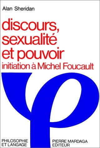 Discours, sexualite et pouvoir : Initiation à Michel Foucault par Alan Sheridan