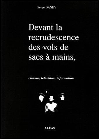 Devant la recrudescence des vols de sacs à main, cinéma, télévision, information : 1988-1991 par Serge Daney