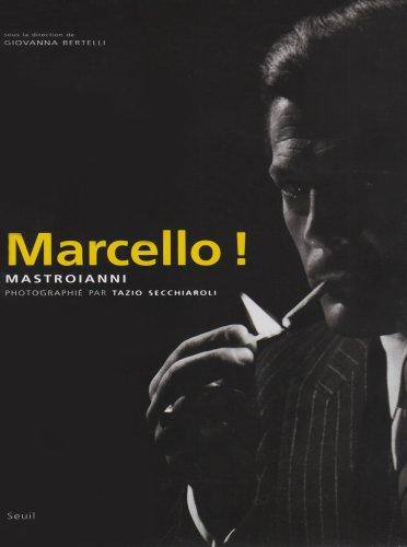 Marcello ! : Mastroianni photographié par Tazio Secchiaroli
