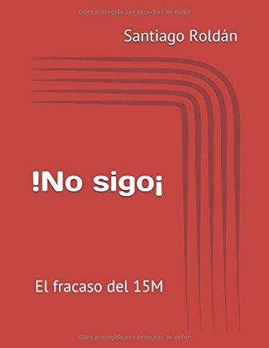 Descargar Libro !No sigo¡: El fracaso del 15M (Renacer) de Santiago Roldán