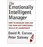 [(The Emotionally Intelligent Manager: How to Develop and Use the Four Key Emotional Skills of Leadership)] [Author: David R. Caruso] published on (April, 2004)