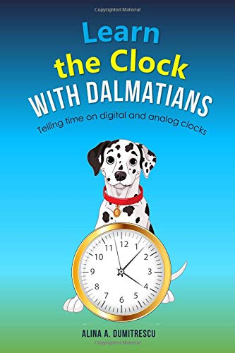 Learn the clock with Dalmatians: Telling time on digital and analog clocks (Picture books - basic concepts, Band 3)