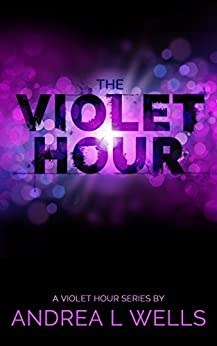 The Violet Hour (The Violet Hour Series Book 1) by [Wells, Andrea L]
