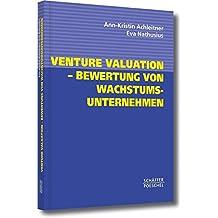 Venture Valuation - Bewertung von Wachstumsunternehmen: Klassische und neue Bewertungsverfahren mit Beispielen und Übungsaufgaben