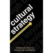 [(Cultural Strategy: Using Innovative Ideologies to Build Breakthrough Brands )] [Author: Douglas B. Holt] [Dec-2010]