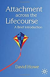 Attachment Across the Lifecourse: A Brief Introduction