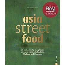 asia street food: Kochbuch: 70 authentische Rezepte aus Thailand, Laos, Kambodscha, Myanmar und Vietnam.