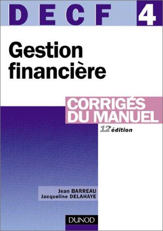 Gestion financière, DECF numéro 4 : Corrigés du manuel par Jean Barreau, Jacqueline Delahaye
