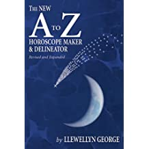 The New A to Z Horoscope Maker and Delineator: The #1 Astrology Text in the World