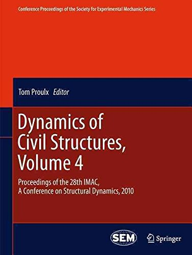 [(Dynamics of Civil Structures, Volume 4: Volume 4 : Proceedings of the 28th IMAC, a Conference on Structural Dynamics, 2010)] [Edited by Tom Proulx] published on (May, 2011)
