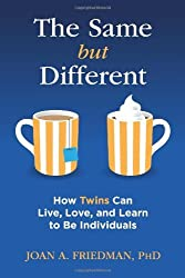 The Same but Different: How Twins Can Live, Love, and Learn to Be Individuals by Joan A. Friedman (2014-02-01)