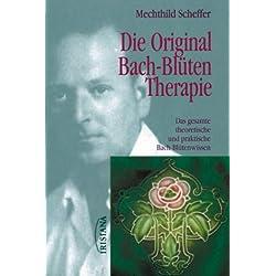 Die Original Bach-Blüten-Therapie - Das gesamte theoretische und praktische Bach-Blütenwissen