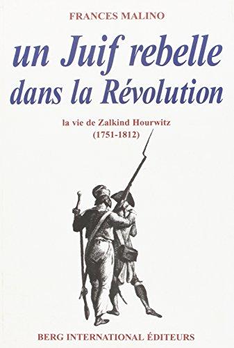 Un juif rebelle dans la Révolution : la vie de Zalkind Hourwitz (1751-1812)