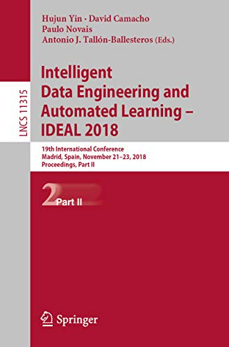 Intelligent Data Engineering and Automated Learning – IDEAL 2018: 19th International Conference,  Madrid, Spain, November 21–23, 2018, Proceedings, Part ... Science Book 11315) (English Edition)