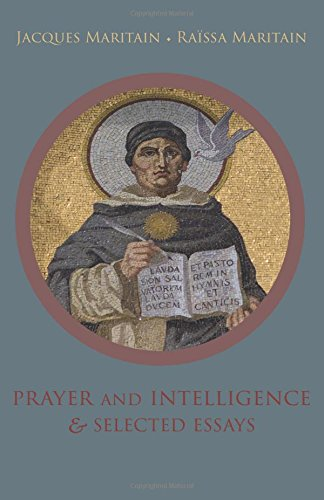 Prayer and Intelligence & Selected Essays por Jacques Maritain