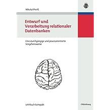 Entwurf und Verarbeitung relationaler Datenbanken: eine durchgängige und praxisorientierte Vorgehensweise (Wirtschaftsinformatik kompakt)